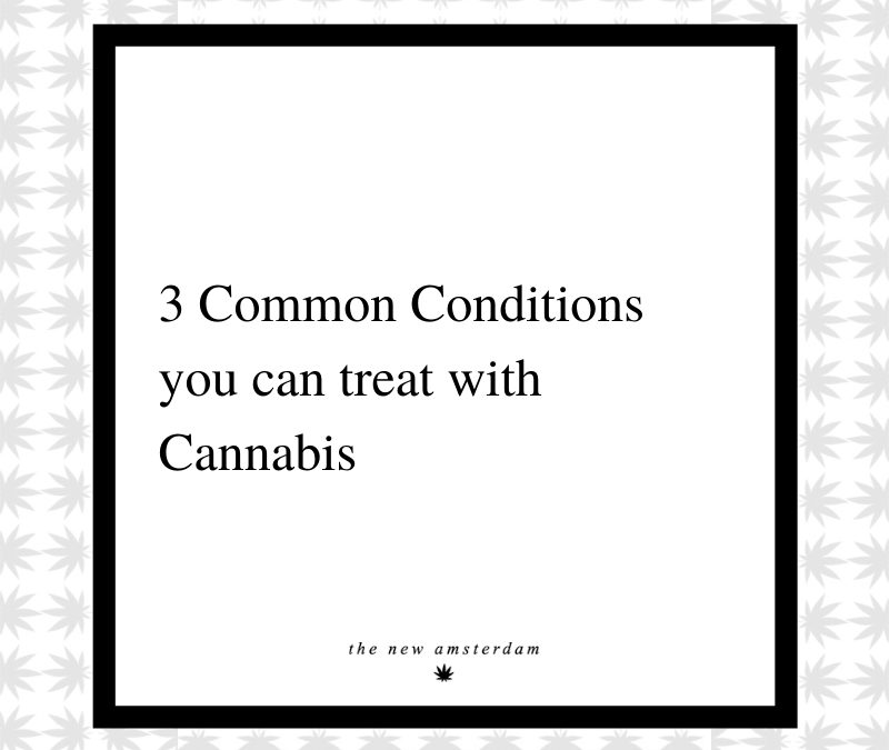 14 - 3 Common conditions you can treat with cannabis - The New Amsterdam