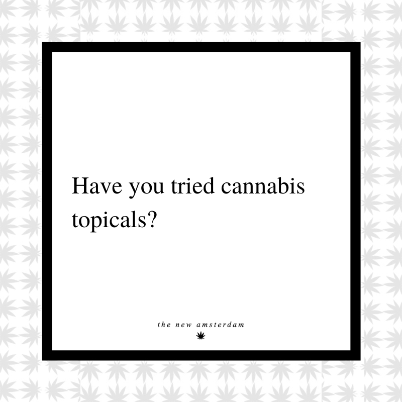 18 - Have you tried cannabis topicals - The New Amsterdam