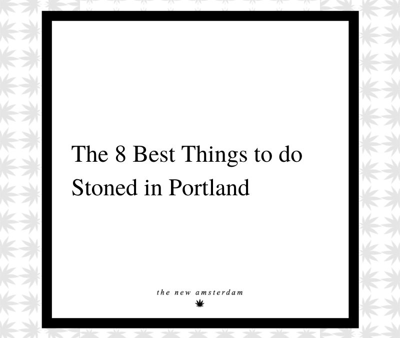 9 - The 8 best things to do stoned in Portland - The New Amsterdam