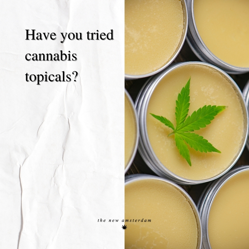 Have you tried cannabis topicals - The New Amsterdam