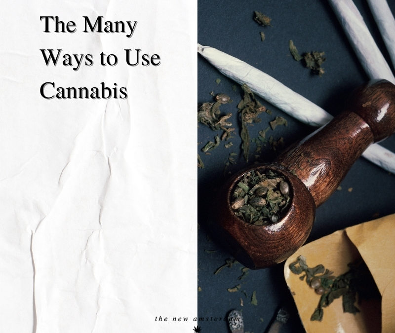 The many ways to use cannabis - The New Amsterdam